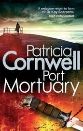 Port Mortuary (Kay Scarpetta #18) UK Ed. by Patricia Cornwell