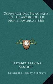 Conversations Principally on the Aborigines of North America (1828) by Elizabeth Elkins Sanders