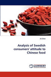Analysis of Swedish Consumers' Attitude to Chinese Food by Jie Chen