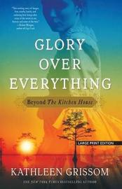 Glory Over Everything by Kathleen Grissom