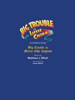 Big Trouble in Little China Illustrated Novel: BigTrouble in Merrie Olde England by Matthew J Elliot image