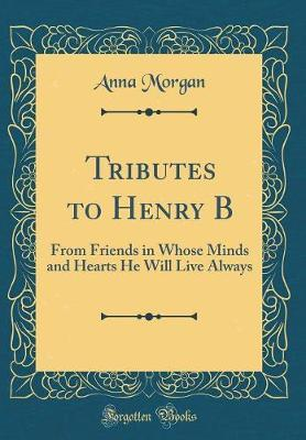 Tributes to Henry B by Anna Morgan