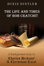 The Life and Times of Bob Cratchit by Dixie Distler