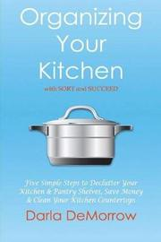 Organizing Your Kitchen With Sort and Succeed by Darla Demorrow