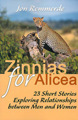 Zinnias for Alicea: 23 Short Stories Exploring Relationships Between Men and Women by Jon Remmerde image