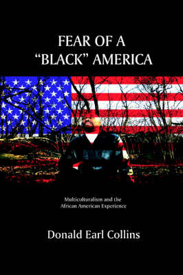 Fear of a Black America: Multiculturalism and the African American Experience by Donald Earl Collins image