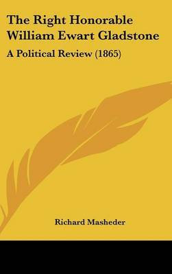 The Right Honorable William Ewart Gladstone: A Political Review (1865) by Richard Masheder image
