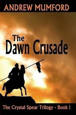 The Dawn Crusade by Andrew Mumford