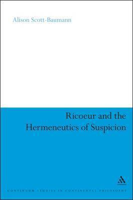 Ricoeur and the Hermeneutics of Suspicion by Alison Scott-Baumann