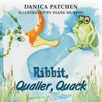 Ribbit, Qualler, Quack by Danica Patchen