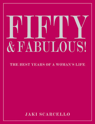 Fifty & Fabulous by Jaki Scarcello