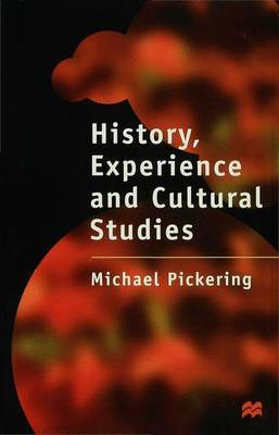 History, Experience and Cultural Studies by Michael Pickering