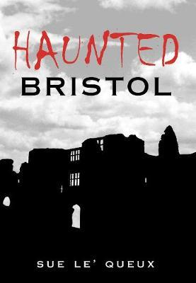 Haunted Bristol by Sue Le'Queux image