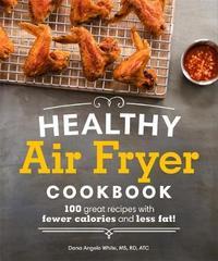 Healthy Air Fryer Cookbook by Dana Angelo White