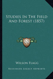 Studies in the Field and Forest (1857) Studies in the Field and Forest (1857) by Wilson Flagg