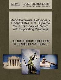 Medo Calzavara, Petitioner, V. United States. U.S. Supreme Court Transcript of Record with Supporting Pleadings by Julius Lucius Echeles