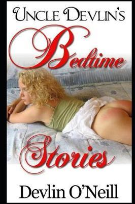 Uncle Devlin's Bedtime Stories, Full and Revised Edition by Devlin O'Neill