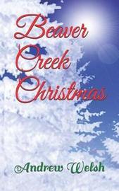 Beaver Creek Christmas by Andrew Richard Welsh