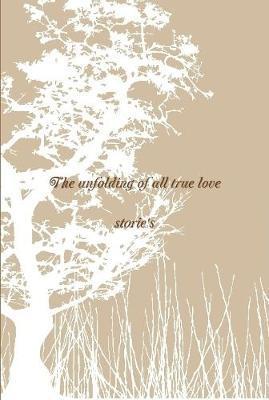 The unfolding of all true love stories by Scott ja Fleming