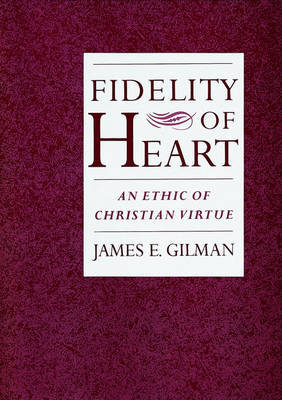 Fidelity of Heart by James E Gilman image