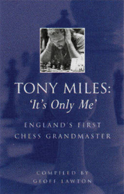 Tony Miles - It's Only Me: England's First Chess Grandmaster by Mike Fox image