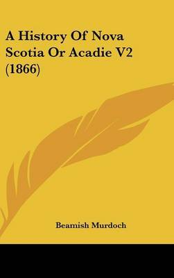 A History Of Nova Scotia Or Acadie V2 (1866) by Beamish Murdoch image