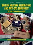 British Military Respirators and Anti-Gas Equipment of the Two World Wars by Brian Baker