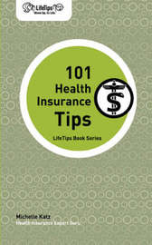 Lifetips 101 Health Insurance Tips by Michelle Katz