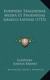 Euripides Tragoediae Medea Et Phoenissae Graeco-Latinae (171euripides Tragoediae Medea Et Phoenissae Graeco-Latinae (1715) 5) by * Euripides