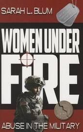 Women Under Fire by Sarah L Blum