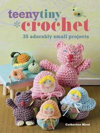 Teeny Tiny Crochet by Catherine Hirst