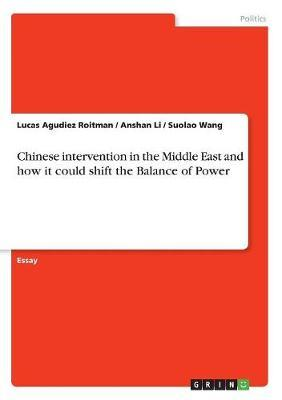 Chinese Intervention in the Middle East and How It Could Shift the Balance of Power by Lucas Agudiez Roitman