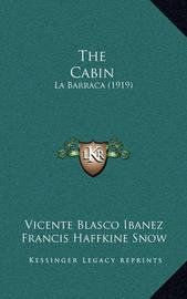 The Cabin: La Barraca (1919) by Vicente Blasco Ib'anez