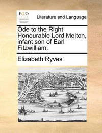Ode to the Right Honourable Lord Melton, Infant Son of Earl Fitzwilliam. by Elizabeth Ryves