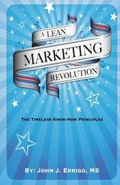 A Lean Marketing Revolution by John Joseph Errigo III
