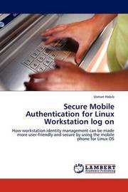 Secure Mobile Authentication for Linux Workstation Log on by Usman Habib