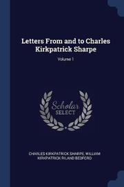 Letters from and to Charles Kirkpatrick Sharpe; Volume 1 by Charles Kirkpatrick Sharpe