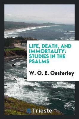 Life, Death, and Immortality by W.O.E Oesterley