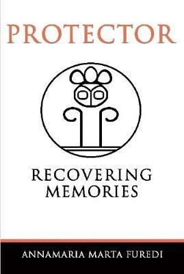 Protector - Recovering Memories by Annamaria Marta Furedi