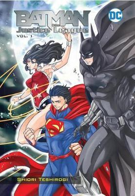 Batman and the Justice League Volume 1 by Shiori Teshirogi