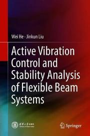 Active Vibration Control and Stability Analysis of Flexible Beam Systems by Wei He