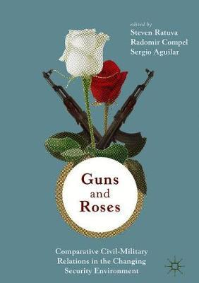 Guns & Roses: Comparative Civil-Military Relations in the Changing Security Environment
