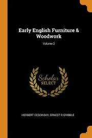 Early English Furniture & Woodwork; Volume 2 by Herbert Cescinsky