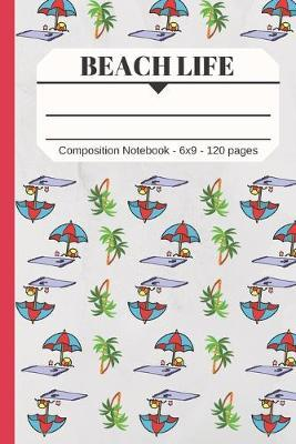 Beach Life Composition Notebook 120 pages 6x9 by Montsho Publishers