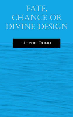 Fate, Chance or Divine Design by Joyce Dunn