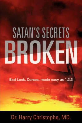 Satan's Secrets Broken by MD. , Dr. Harry Christophe