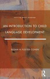An Introduction to Child Language Development by Susan H.Foster- Cohen