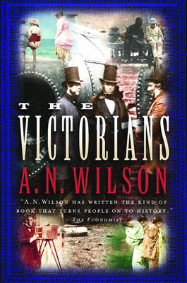 The Victorians by A.N. Wilson