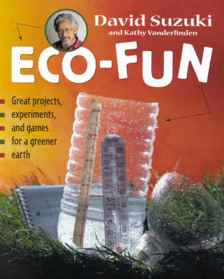 Eco-fun: Great Projects, Experiments and Games for a Greener Earth by David T Suzuki image
