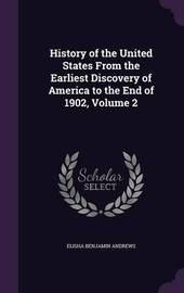 History of the United States from the Earliest Discovery of America to the End of 1902, Volume 2 by Elisha Benjamin Andrews